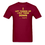 T-Shirts ~ Men's T-Shirt ~ I lift things up and put them down! sound the alarm on the back