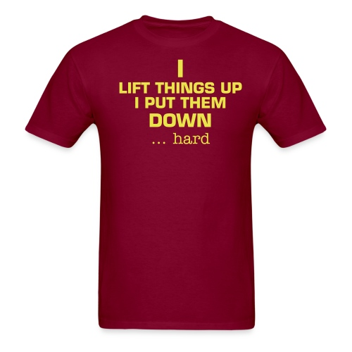 I lift things up and put them down! sound the alarm on the back - Men's T-Shirt
