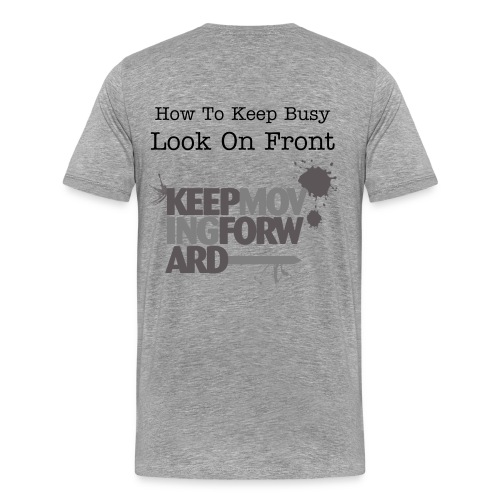 How To Keep Busy - Men's Premium T-Shirt