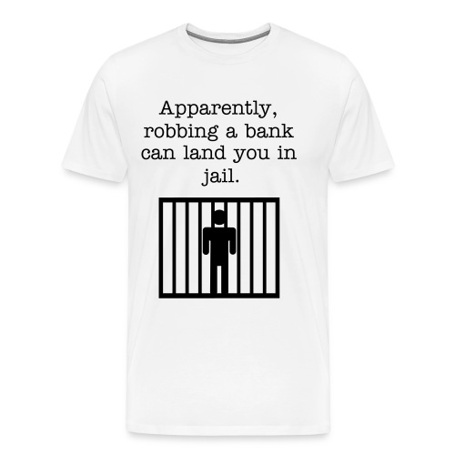 Robbing a bank is illegal?  - Men's Premium T-Shirt
