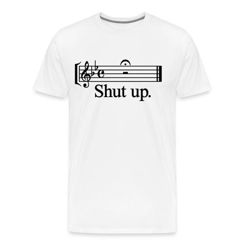 Shut Up. - Men's Premium T-Shirt