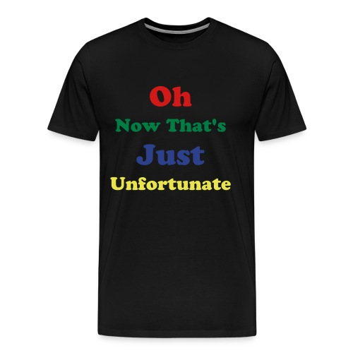 Now Thats Just Unfortunate - Men's Premium T-Shirt