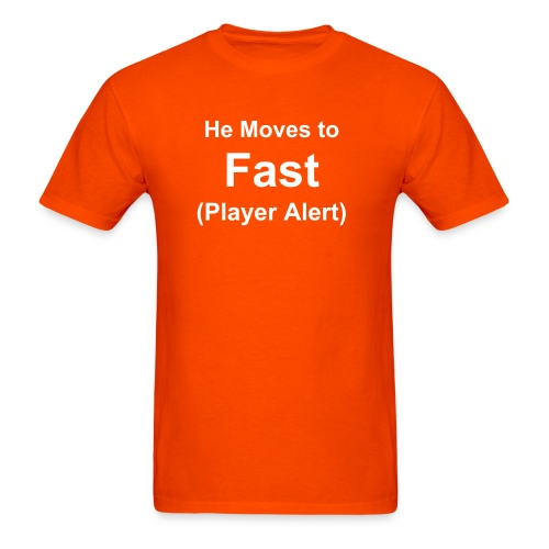 Player Alert - He Moves to Fast - Men's T-Shirt