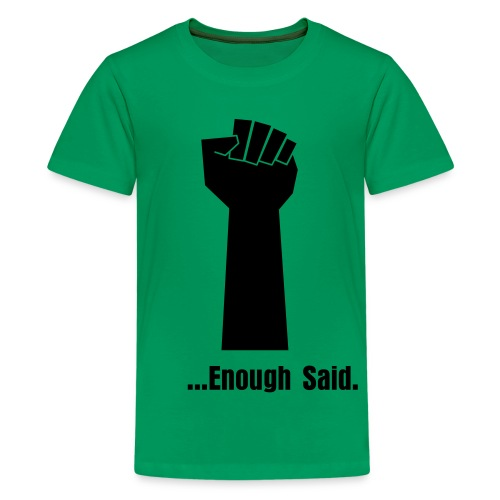 Enough Said - Kids' Premium T-Shirt