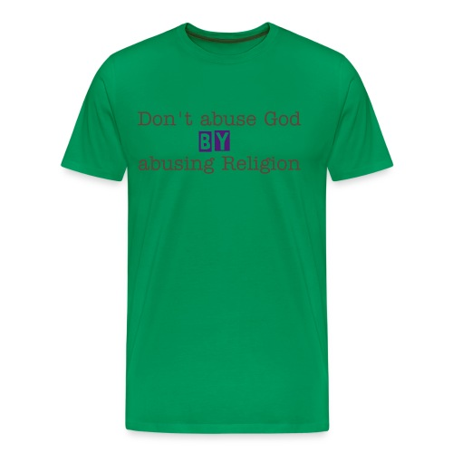 Don't abuse God by abusing Religion - Men's Premium T-Shirt