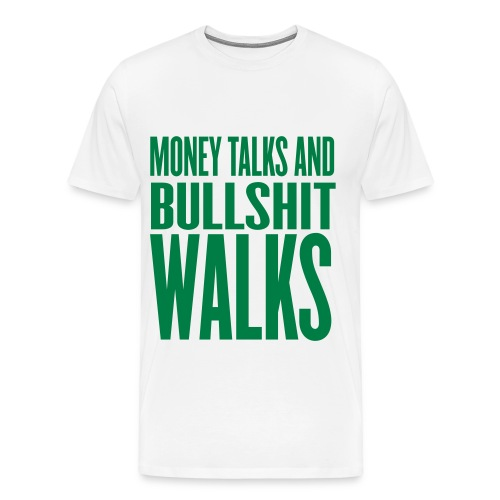MONEY TALKS BULLSHIT WALKS. - Men's Premium T-Shirt