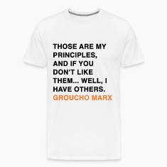 GROUCHO MARX, THOSE ARE MY PRINCIPLES, AND IF YOU DON'T LIKE THEM... WELL, I HAVE OTHERS T-Shirts