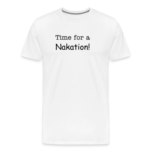 Time for a Nakation-Black Letters - Men's Premium T-Shirt