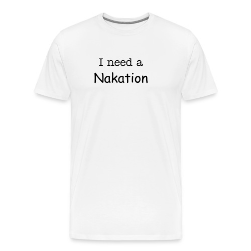 I need a Nakation-Black Letters - Men's Premium T-Shirt