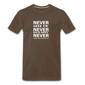 NEVER give up. NEVER back down. NEVERmind. Let's watch tv. - Men's Premium T-Shirt