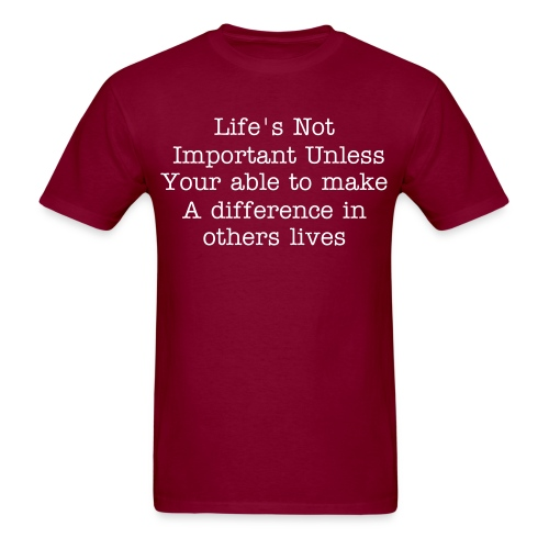 Life's not important unless your able to make a difference in someone's life - Men's T-Shirt