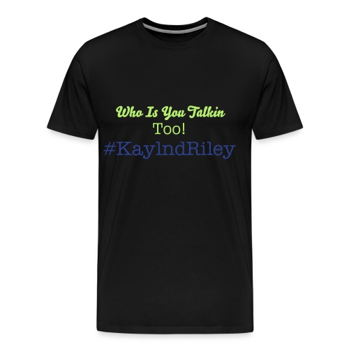 Who Is You Talkin Too! #KaylyndRiley - Men's Premium T-Shirt