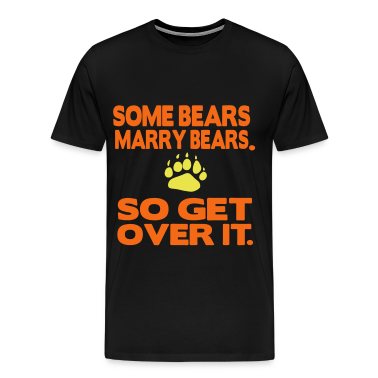 SOME BEARS MARRY BEARS. SO GET OVER IT. T-Shirts