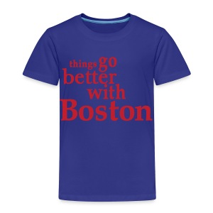 Things Go Better With Boston - Toddler Premium T-Shirt