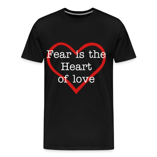 Fear is the heart of love tee - Men's Premium T-Shirt