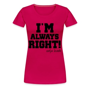 I'm Always Right! - Women's Premium T-Shirt