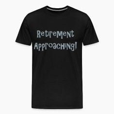 retirement_approaching T-Shirts