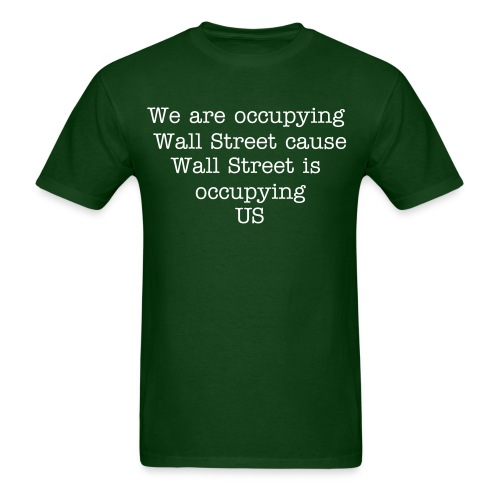 We are occupying Wallstreet because Wallstreet is occupying US! - Men's T-Shirt