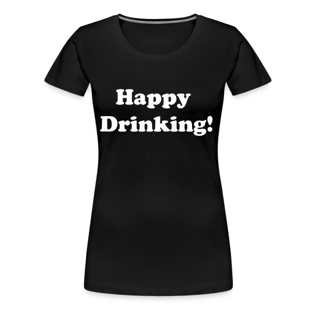 "Womens Plus Size T-Shirt ""Happy Drinking"" w/ White Writing"