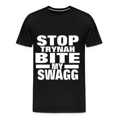 STOP TRYNAH BIT MY SWAGG T-Shirts