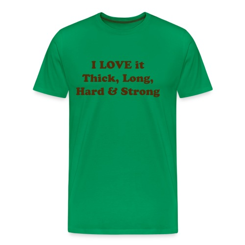 I LOVE it Thick, Long, Hard & Strong - Men's Premium T-Shirt