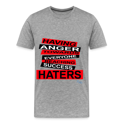 MEN'S R/HATERS: HAVING ANGER TOWARDS EVERYONE REACHING SUCCESS - Men's Premium T-Shirt