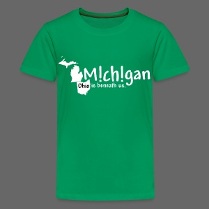 Michigan: Ohio is beneath us. - Kids' Premium T-Shirt