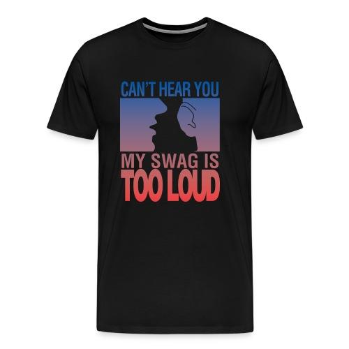 My Swag is Too Loud - Men's Premium T-Shirt