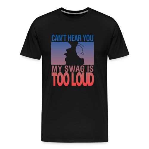 My Swag is Too Loud - Men's Premium T-Shirt