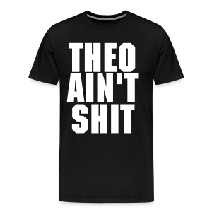 Theo Ain't Shit - Men's Premium T-Shirt