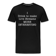 T-Shirts ~ Men's Premium T-Shirt ~ I drink to make Live Streams MORE INTERESTING!