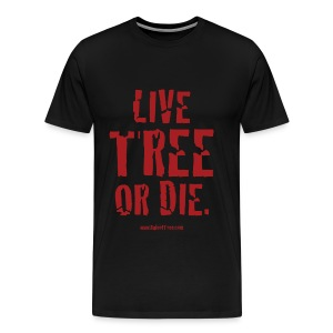 Live Tree or Die T-Shirt - Men's Premium T-Shirt