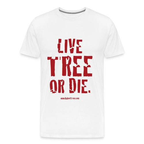 Live Tree or Die T-Shirt - Men's Premium T-Shirt