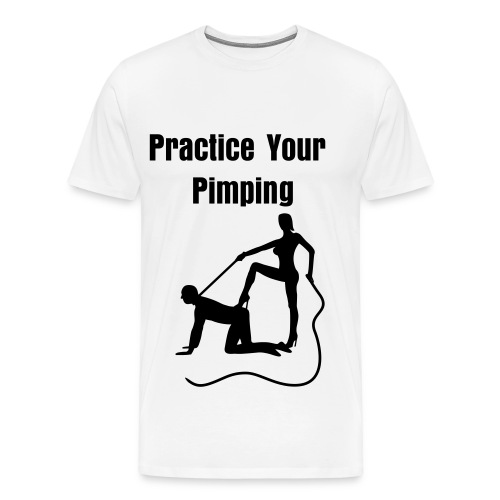 Practice Your Pimping by Teflon Don - Men's Premium T-Shirt