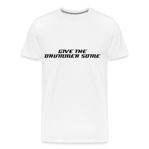 GIVE THE DRUMMER SOME - Men's Premium T-Shirt