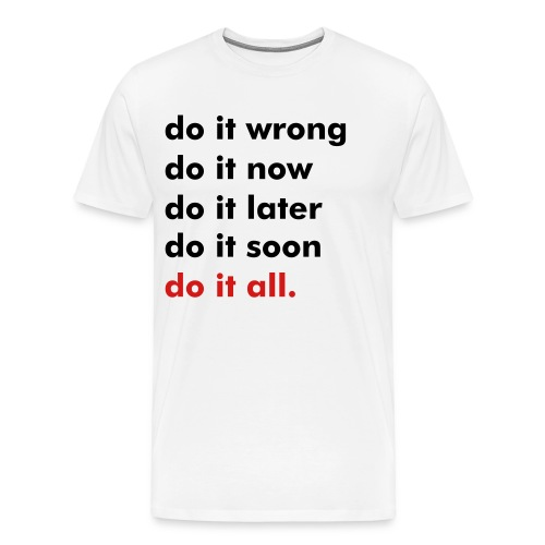 Do It... Shirt - Men's Premium T-Shirt