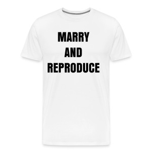 MARRY AND REPRODUCE Men's T-shirt - Men's Premium T-Shirt