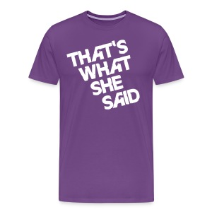 That's What She Said Shirt - Men's Premium T-Shirt