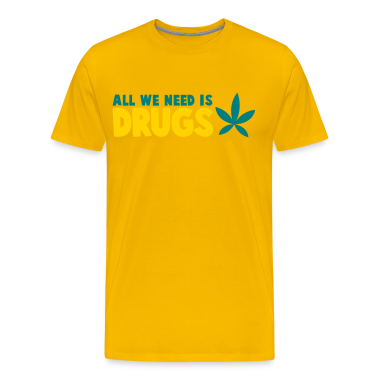 all we need is drugs with a marijuana pot leaf T-Shirts