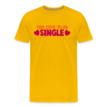 TOO CUTE TO BE SINGLE love heart T-Shirts