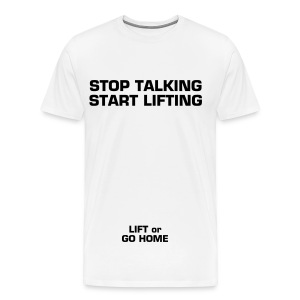 Stop Talking Start Lifting w/ LIFT or GO HOME on the sleeve - Men's Premium T-Shirt