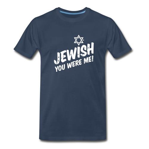 Jewish You Were Me! - Men's Premium T-Shirt