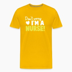 Don't Worry I'm a NURSE! doctor medical practitioner T-Shirts