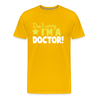Don't Worry I'm a DOCTOR! T-Shirts