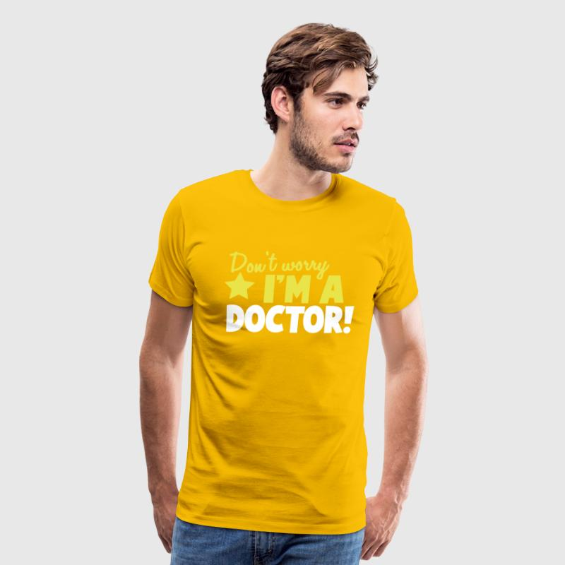 Don't Worry I'm a DOCTOR! T-Shirts - Men's Premium T-Shirt