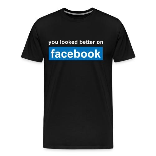 You look beter on facebook shirt - Men's Premium T-Shirt