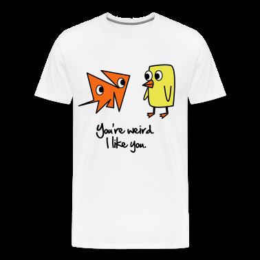You're weird. I like you. Cartoon Vector Design T-Shirts