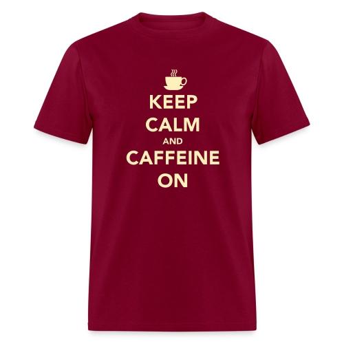 Keep Calm Caffeine On - Men's T-Shirt