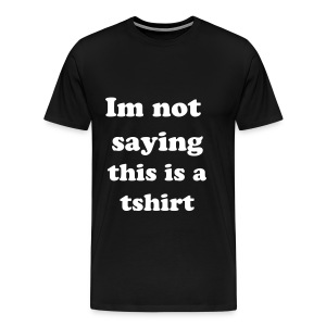 But its a tshirt - Men's Premium T-Shirt