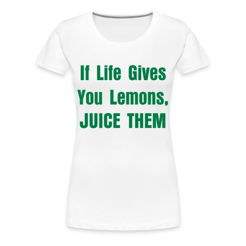 If Life Gives You Lemons - Women's Premium T-Shirt